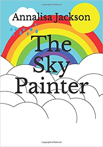 Front cover of a children's book with clouds and a rainbow. On one side of the rainbow is a cloud with rain coming out of it, on the other side is a sun. Text reads Annalisa Jackson and The Sky Painter